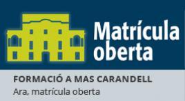 Accedeix a Matrícula oberta a Mas Carandell
