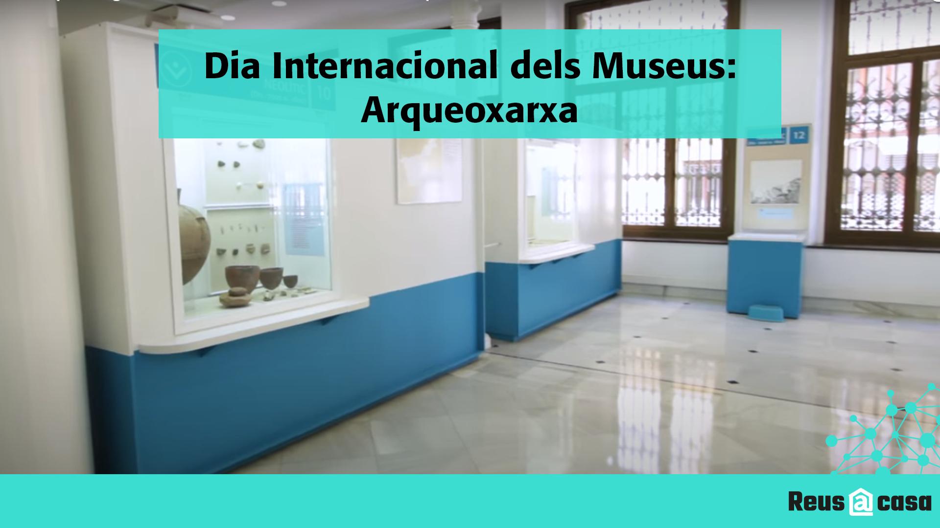 Dia Internacional dels Museus: Arqueoxarxa
