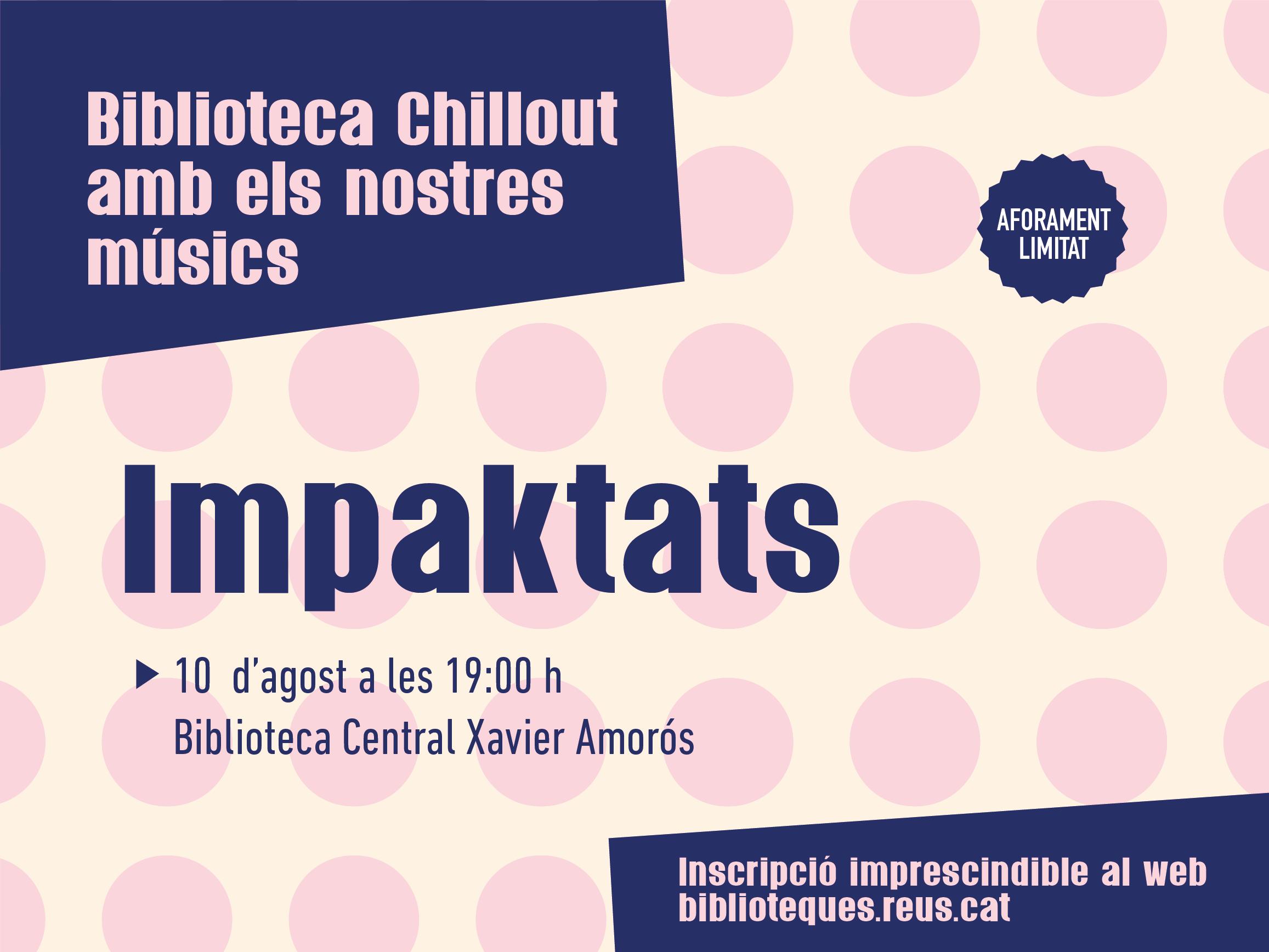 Biblioteques Municipals de Reus: Biblioteca Chillout amb els nostres músics - Impaktats