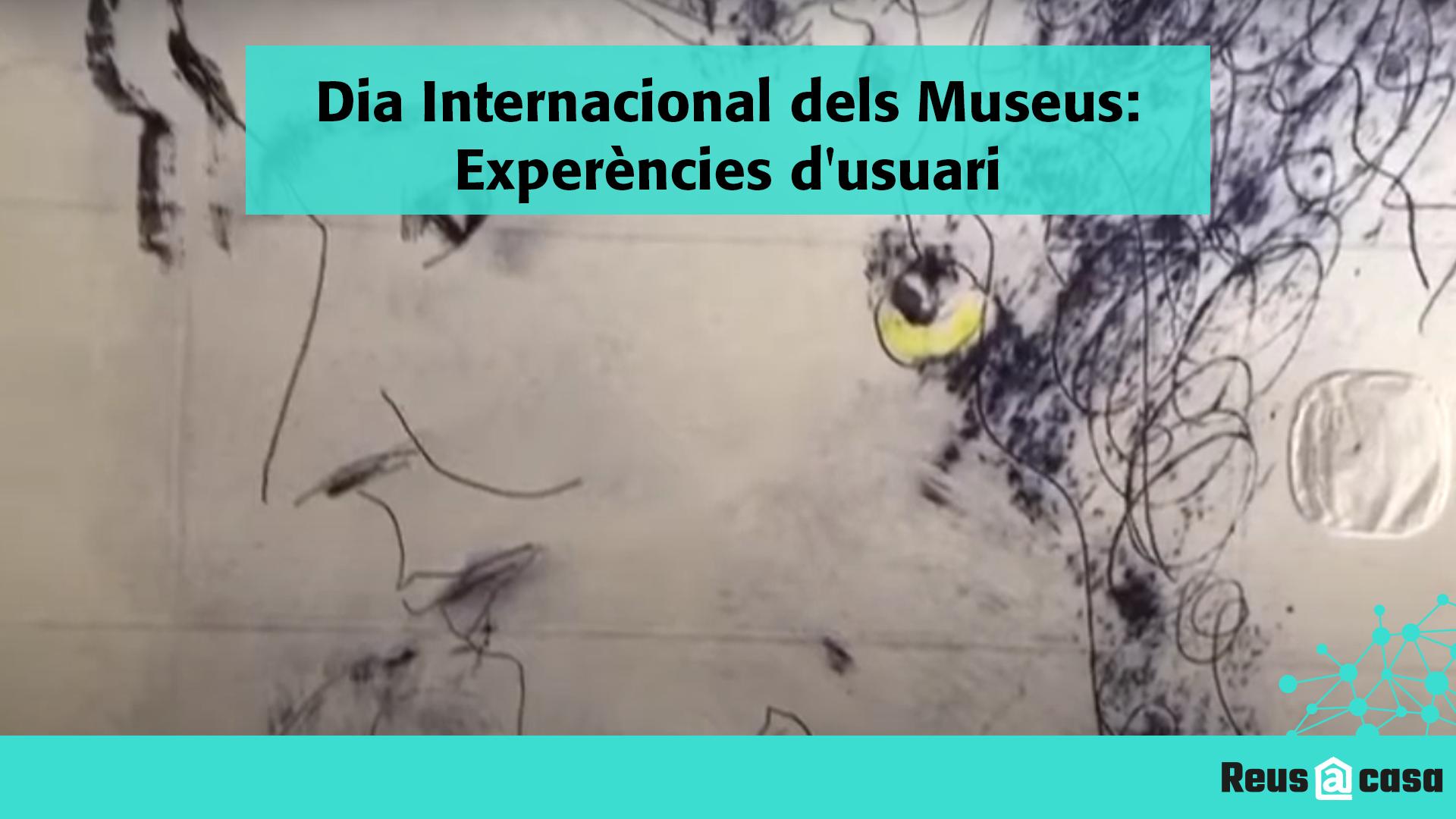 Dia Internacional dels Museus: Experències d'usuari del Museu de Reus