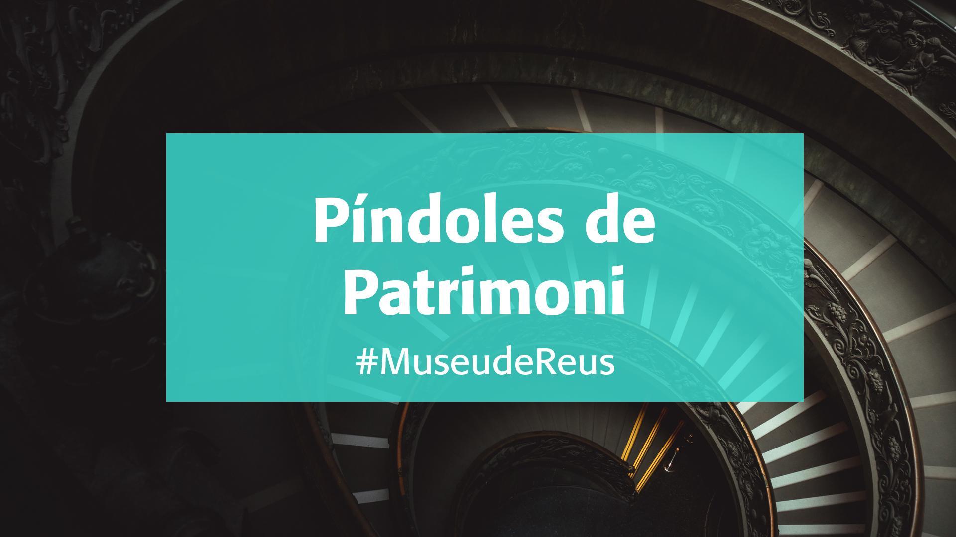 Museu de Reus: Píndoles de Patrimoni