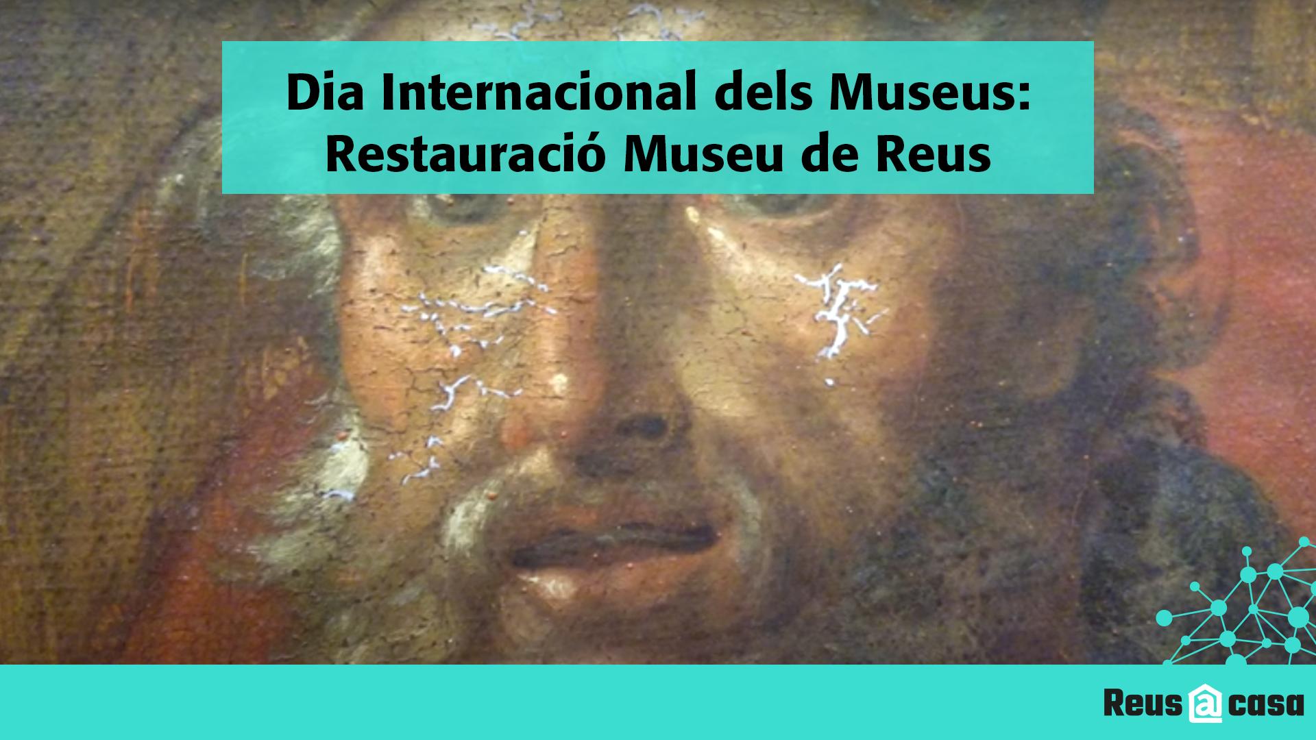 Dia Internacional dels Museus: Treballs de restauració del Museu de Reus