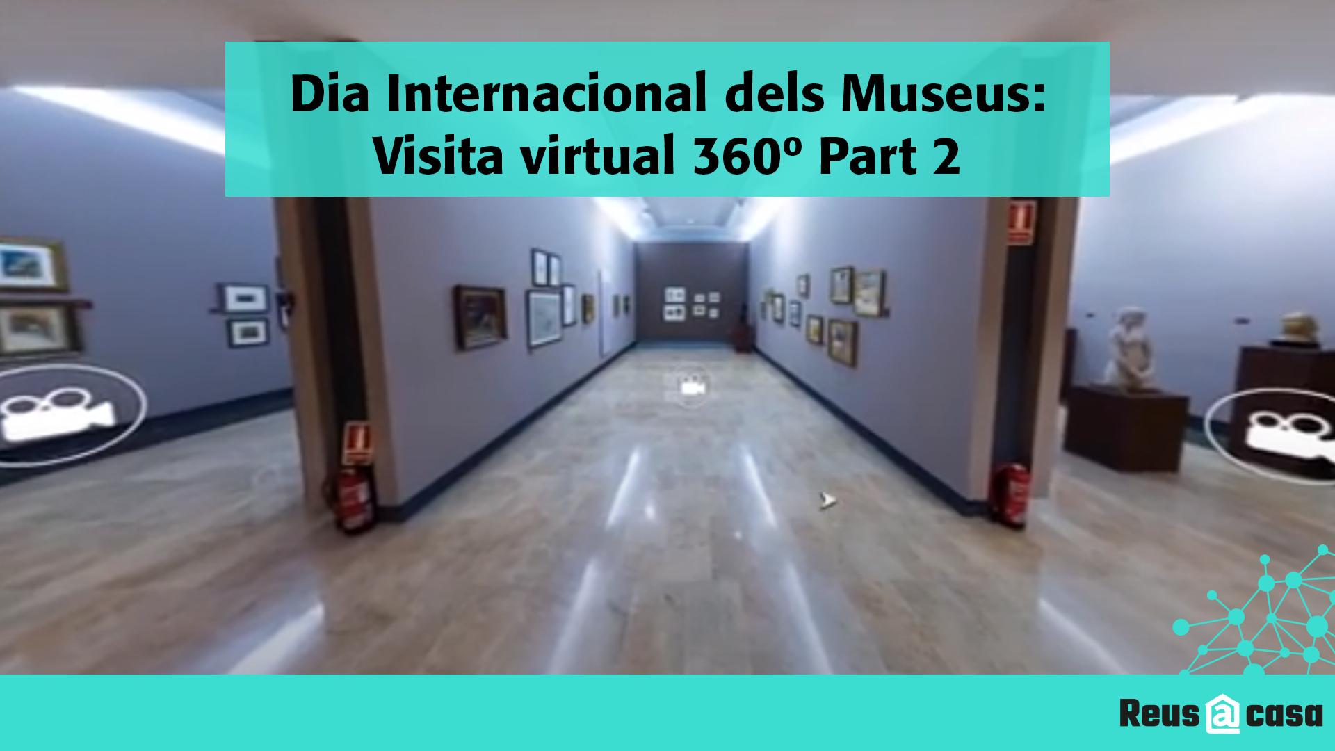 Dia Internacional dels Museus: Visita virtual 360° Museu de Reus  2ª Part